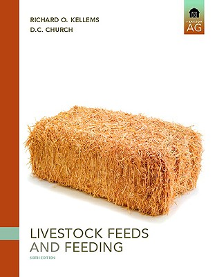 Livestock Feeds and Feeding By Kellems, Richard O., Ph.D./ Church, D. C.
